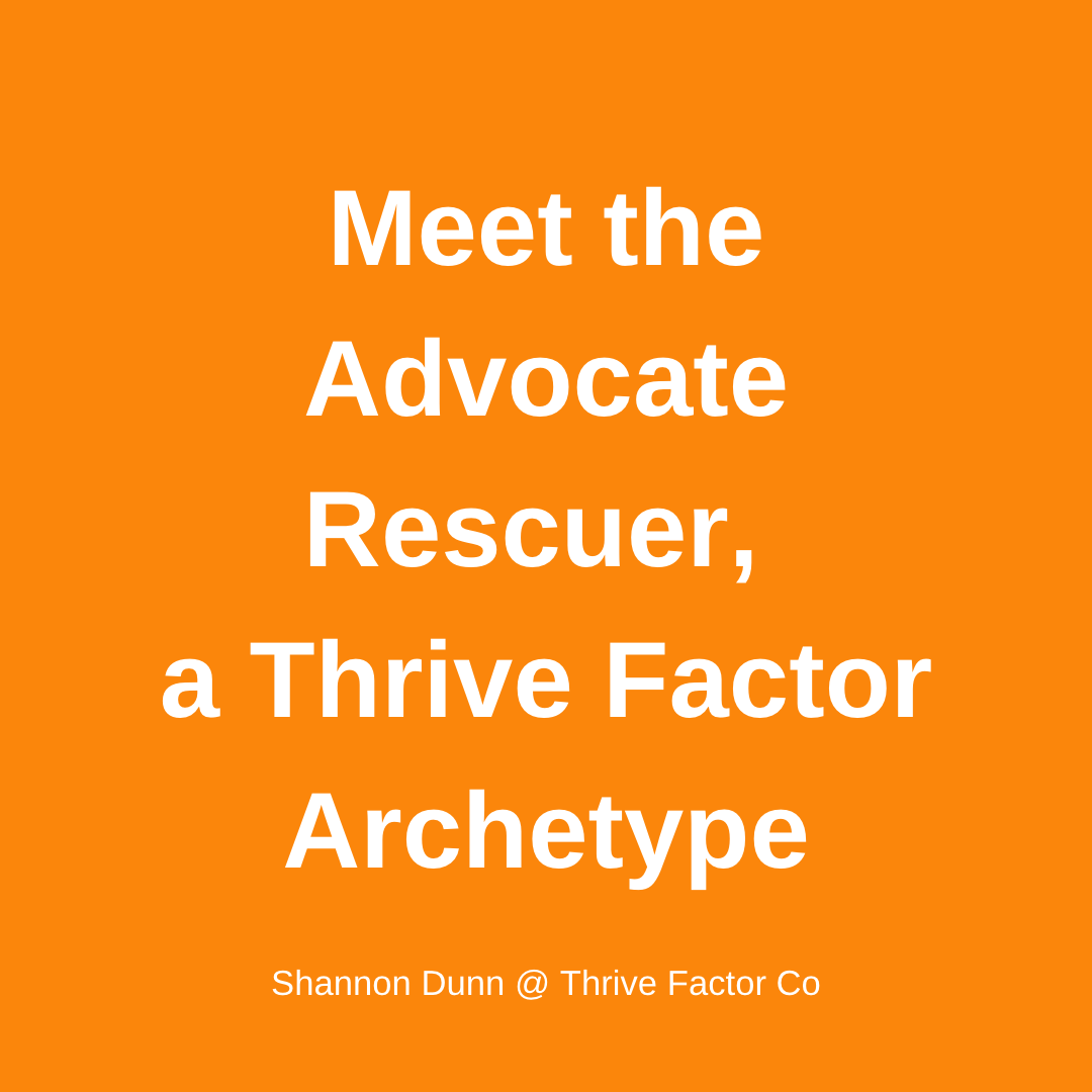 TFCo Advocate Rescuer Thrive Factor Archetype | Archetypes for women in business