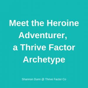 TFCo Heroine Adventurer Thrive Factor Archetype   Archetypes for women in business   Archetype coaching