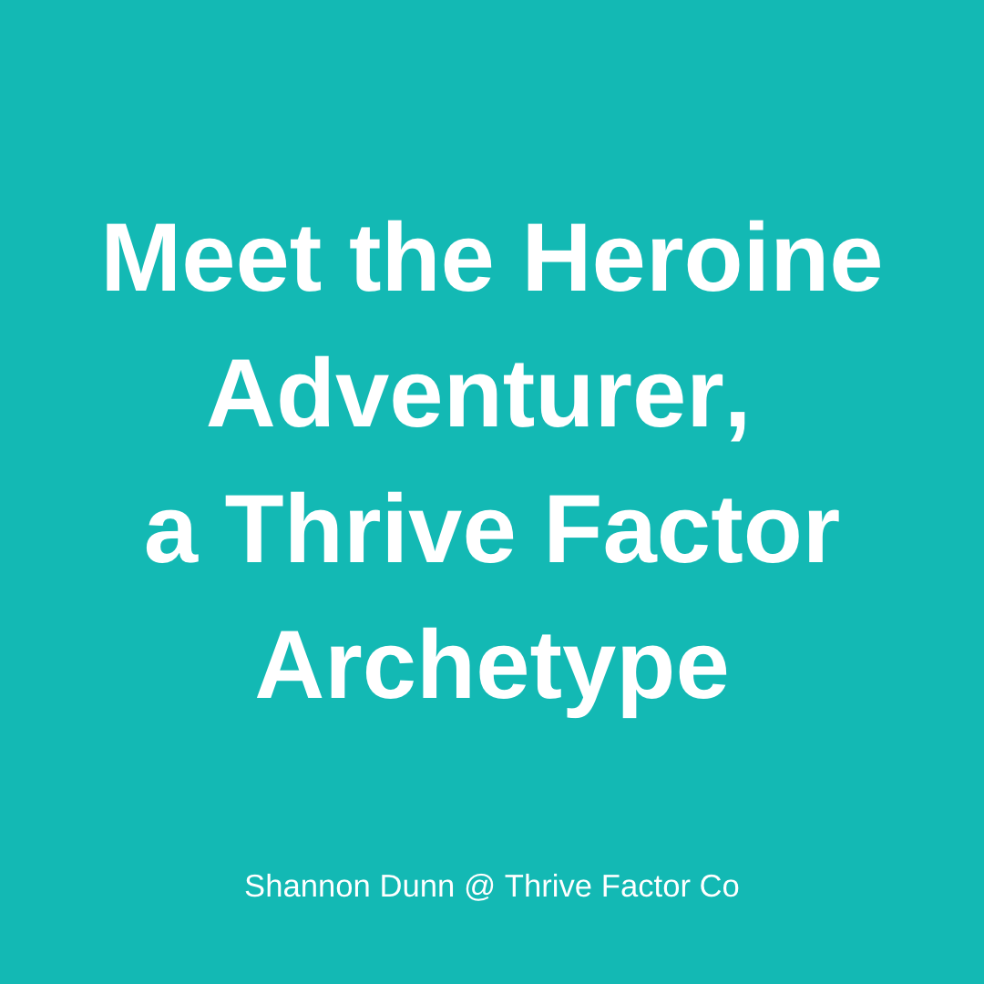 TFCo Heroine Adventurer Thrive Factor Archetype | Archetypes for women in business | Archetype coaching